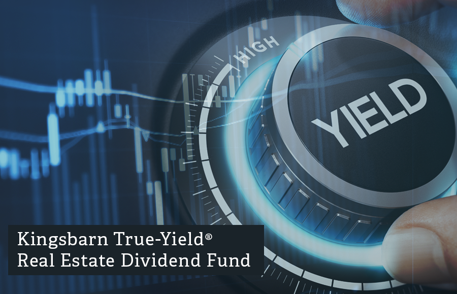 Kingsbarn Real Estate Capital Introduces its  True-Yield Real Estate Dividend Fund